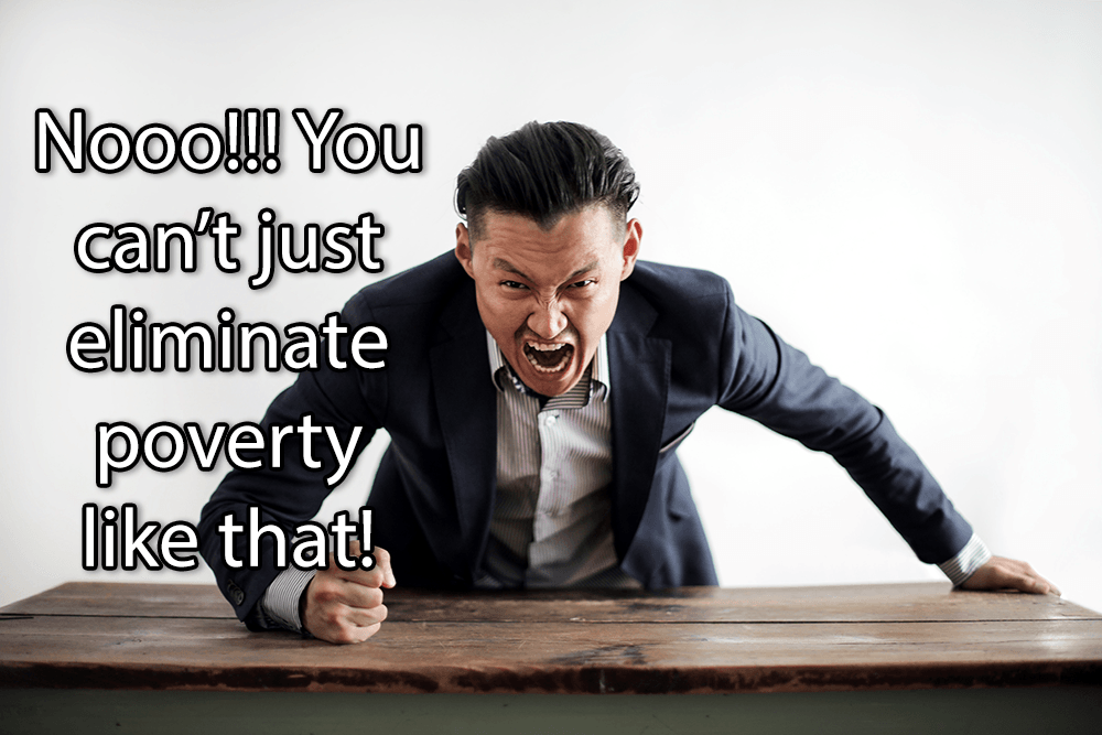 "An angry business slams his desk on a table. A caption says ""Nooo! You can't just eliminate poverty like that"""