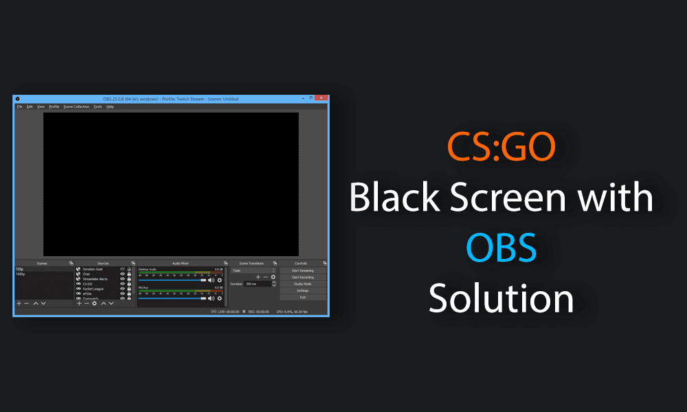 CS:GO Black screen with OBS Solution